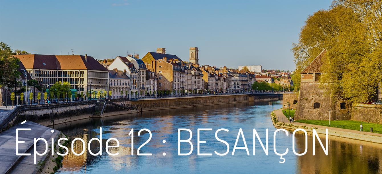Épisode 12 : Besançon