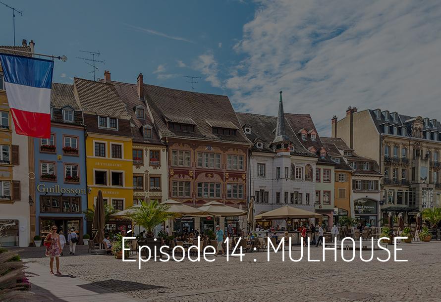 Épisode 14 : Mulhouse