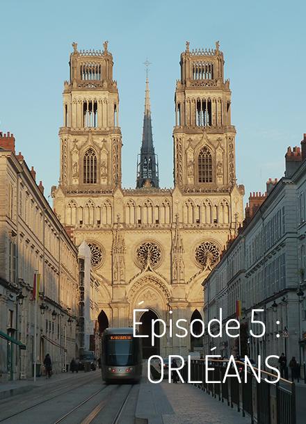 Épisode 5 : Orléans