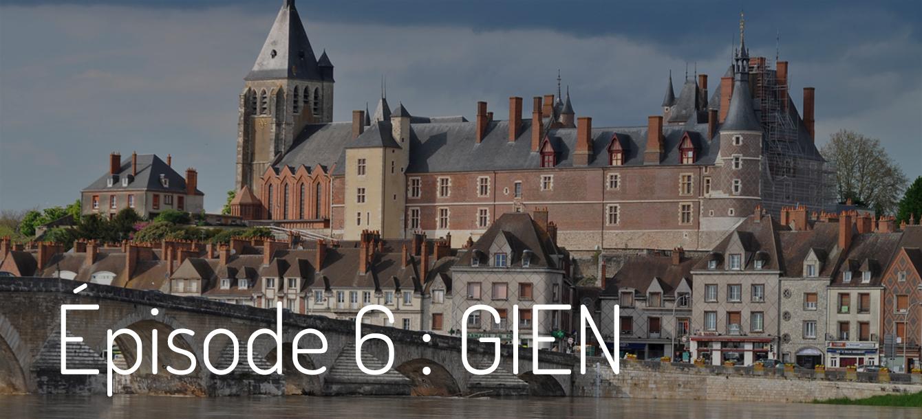 Épisode 6 : Gien