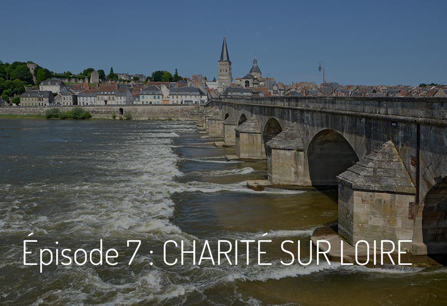 Épisode 7 : Charité sur Loire